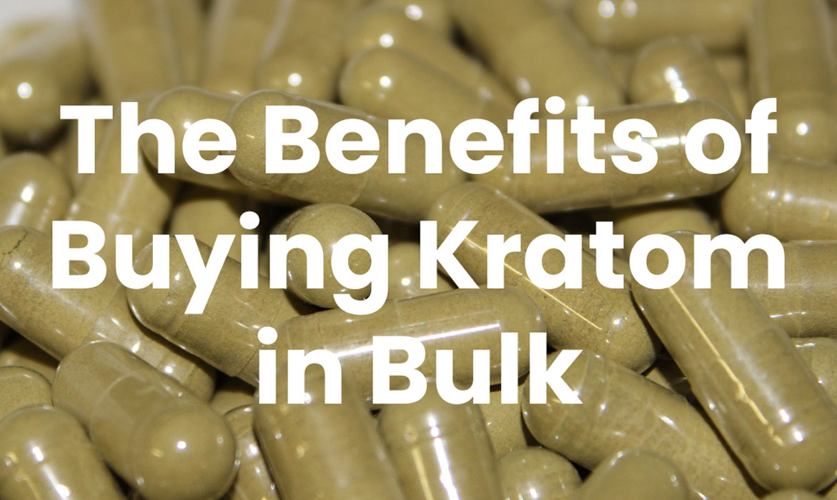 The Benefits of Buying Kratom in Bulk